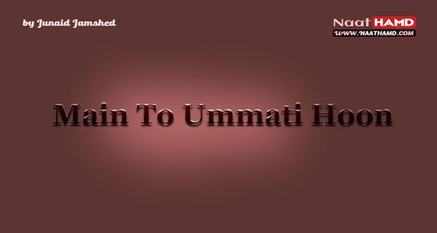 Main To Ummati Hoon Naat Lyrics By Junaid Jamshed